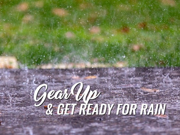 Gear Up & Get Ready for Rain